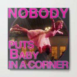 nobody puts Baby in a corner Metal Print