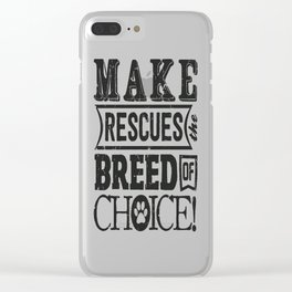 Make Rescue the Breed of Choice Clear iPhone Case