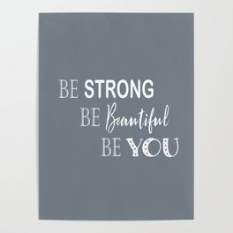 Be Strong, Be Beautiful, Be You - Grey and White Poster