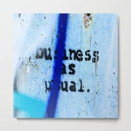 Buisness as Usual Metal Print