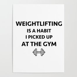Weightlifting is a habit i picked up at the gym Poster