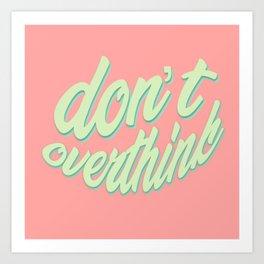 Don't overthink Art Print