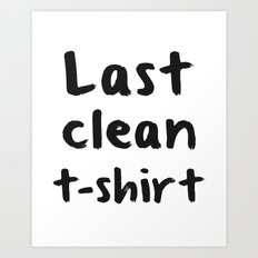 Last Clean T-shirt Art Print