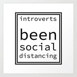 introverts been social distancing Art Print