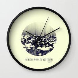 you belong among the wild flowers Wall Clock