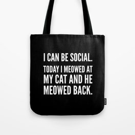 I Can Be Social Today I Meowed At My Cat And He Meowed Back (Black & White) Tote Bag