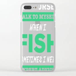 Of Course I Talk To Myself When I Fish Sometimes I Need Expert A Clear iPhone Case