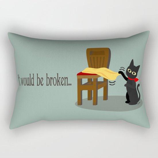 It would be broken... Rectangular Pillow