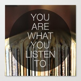 You Are What You Listen To Canvas Print