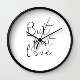 BUT FIRST LOVE, Love Quote,Engagement Gift,Couples Gift,Love Gift,I Love you More,Bedroom Decor,Bedr Wall Clock