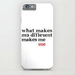 What makes me different makes me me | Motivational Inspirational Typography iPhone Case