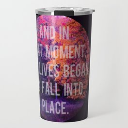 And In That Moment, Our Lives Began To Fall Into Place Travel Mug