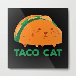 Taco Cat Metal Print