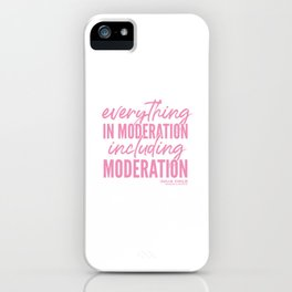 Everything in Moderation (Pink) iPhone Case