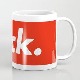 Fuck. Coffee Mug