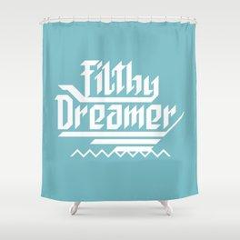 Filthy dreamer Shower Curtain