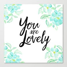 You are lovely floral Canvas Print