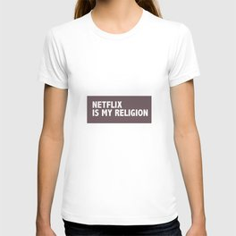 Netflix Is My Religion T-shirt
