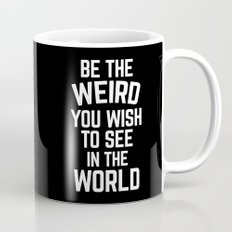 Be The Weird Funny Quote Mug