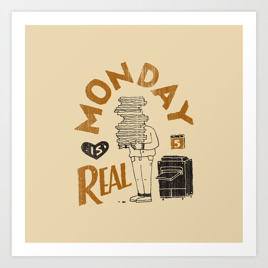 Monday is Real Art Print