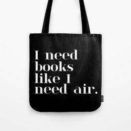 I Need Books Like I Need Air - Inverted Tote Bag