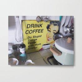 Drink Coffee Metal Print