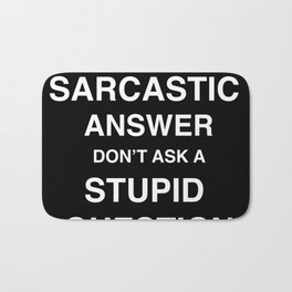 if you don't want a sarcastic answer don't ask a stupid question Bath Mat