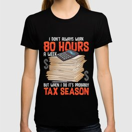 I Don't Always Work 80 Hours a Week But Tax Season T-shirt