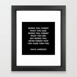 Maya Angelou Inspirational Quote - People will never forget how you made them feel Framed Art Print
