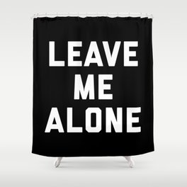 Leave Me Alone Funny Quote Shower Curtain