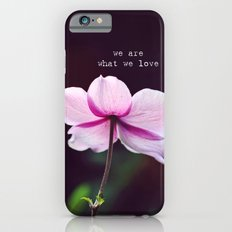 We are what we love iPhone 6s Slim Case