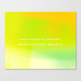 My Morning Shower Gives Me Super Powers (Yellow & Green) Canvas Print