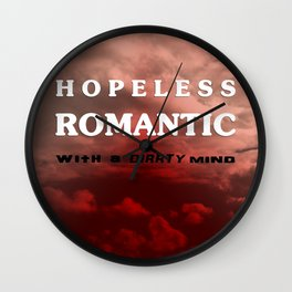 Hopeless romantic with a dirrty mind Wall Clock
