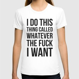 I Do This Thing Called Whatever The Fuck I Want T-shirt