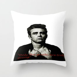 James Dean ~ Only the Gentle are Truly Strong  Throw Pillow