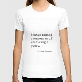 Chinese proverb 11.Behave toward everyone as if receiving a guest. T-shirt