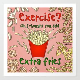 Exercise? Oh, I Thought You Said Extra Fries Art Print