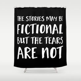 The Stories May Be Fictional But The Tears Are Not - Inverted Shower Curtain