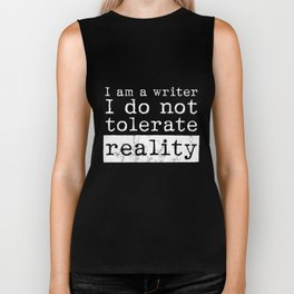 I'm a writer I do not tolerate reality tshirt Biker Tank