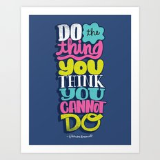 Do The Thing You Think You Cannot Do Art Print