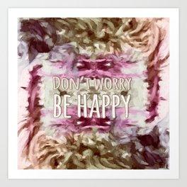 Don't Worry, Be Happy! Art Print