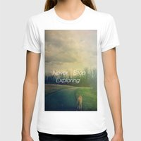 never stop exploring T-shirts featuring Never Stop Exploring by Olivia Joy StClaire