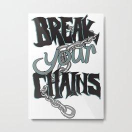 Break Chains Slogan Metal Print