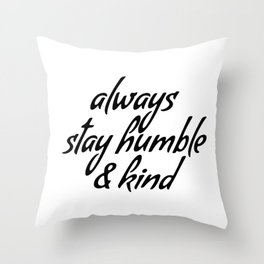 Always stay humble & kind Throw Pillow