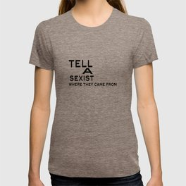 Tell a sexist where they came from T-shirt