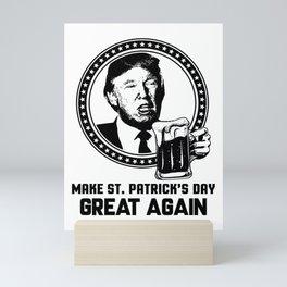 Funny Make St. Patrick's Day Great Again Mini Art Print