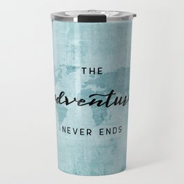 The Adventure Never Ends - Turquoise Map Travel Mug