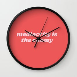 mediocrity is my enemy Wall Clock
