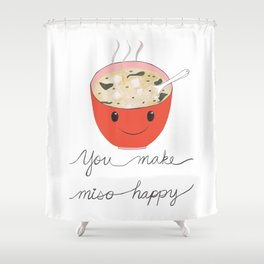 you make miso happy Shower Curtain