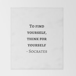 Greek Philosophy Quotes - Socrates - To find yourself think for yourself Throw Blanket